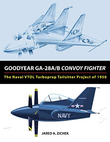 9780692504338: Goodyear GA-28A/B Convoy Fighter: The Naval VTOL Turboprop Tailsitter Project of 1950