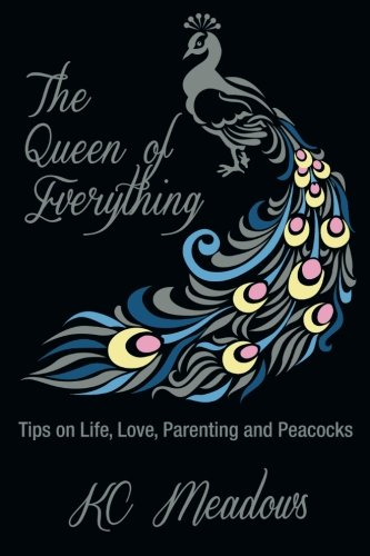 9780692505427: The Queen of Everything: Tips on Life, Love, Parenting and Peacocks