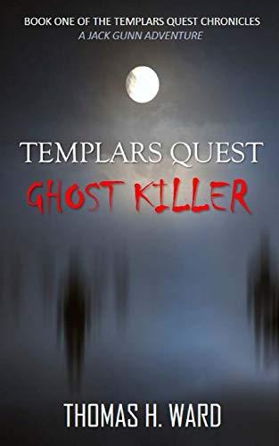 Templars Quest: Ghost Killer (Templars Quest Chronicles): Ward, Thomas H.