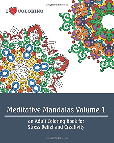 Meditative Mandalas Volume 1: An Adult Coloring Book for Stress Relief and Creativity: I Heart ...