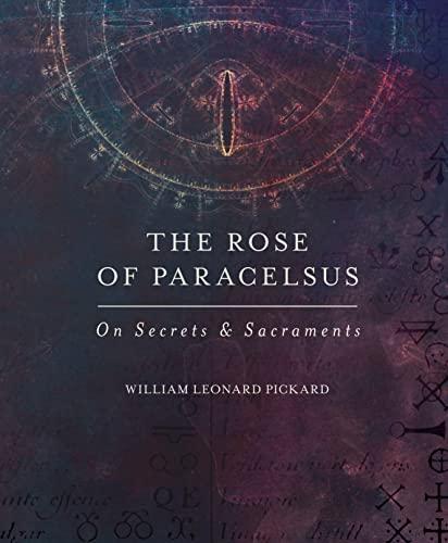 9780692509005: The Rose Of Paracelsus: On Secrets & Sacraments