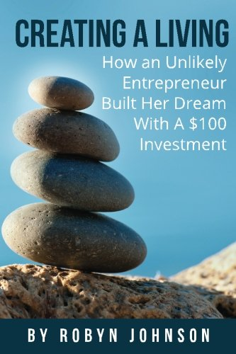 9780692509500: Creating A Living: How an Unlikely Entrepreneur Built Her Dream With A $100 Investment