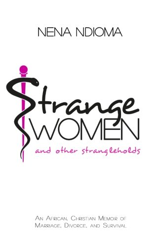 9780692509982: Strange Women and Other Strangleholds: An African, Christian Memoir of Marriage, Divorce, and Survival