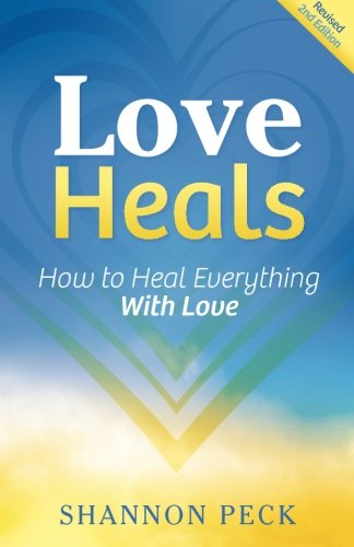 9780692510346: Love Heals: How to Heal Everything with Love