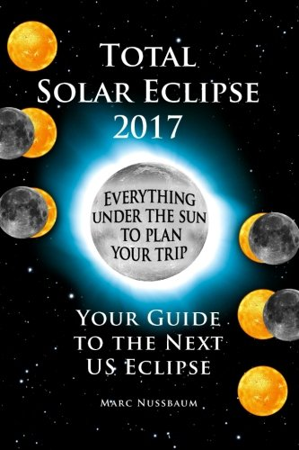 9780692510919: Total Solar Eclipse 2017: Your Guide to the Next US Eclipse