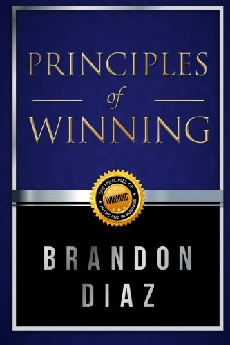 9780692511824: Principles of Winning: The Principles of Winning in Life and in Business
