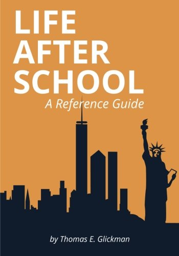 Life After School: A Reference Guide: Thomas E. Glickman