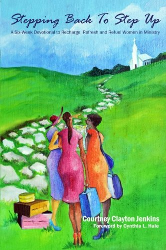 9780692512531: Stepping Back to Step Up: A 6-Week Devotional to Recharge, Refresh, and Refuel Women in Ministry