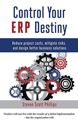 9780692512777: Control Your ERP Destiny: Reduce Project Costs, Mitigate Risks, and Design Better Business Solutions