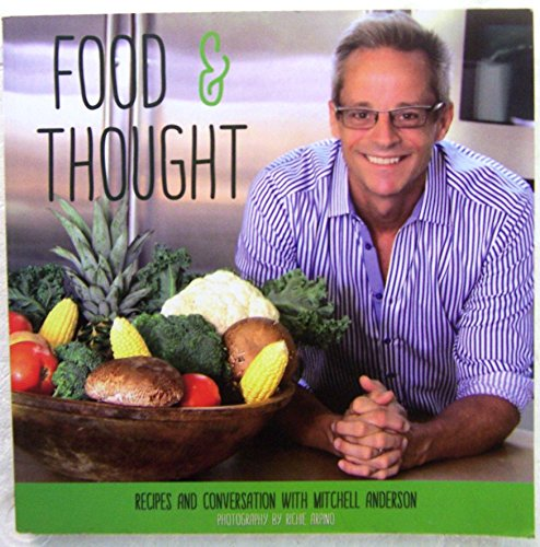 Food and Thought: Recipes and Conversation with Mitchell Anderson: Anderson, Mitchell