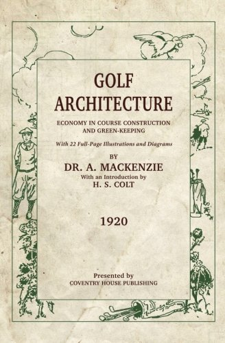 Golf Architecture: Economy in Course Construction and: MacKenzie, Alister