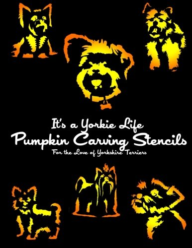 It's a Yorkie Life Pumpkin Carving Stencils: For the Love of Yorkshire Terriers (Dog Pumpkin ...