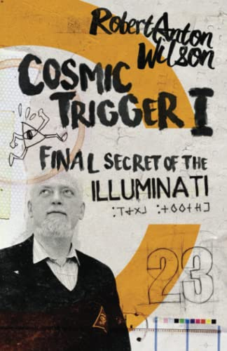 Cosmic Trigger I: Final Secret of the Illuminati (Volume 1): Robert Anton Wilson