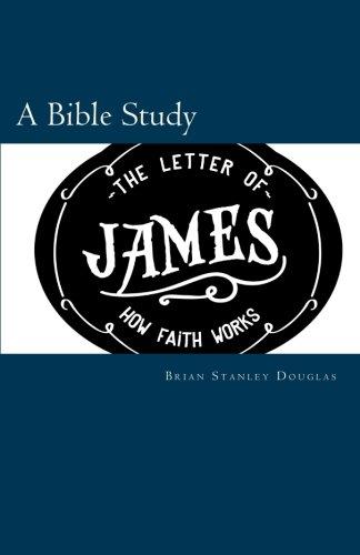 9780692514108: The Letter of James: How Faith Works