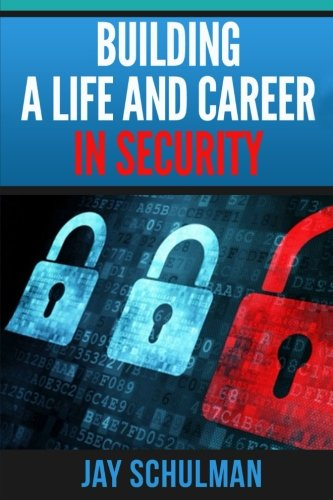 9780692514153: Building a Life and Career in Security: A Guide from Day 1 to Building A Life and Career in Information Security