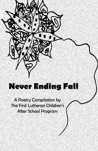 9780692514771: Never Ending Fall: A Poetry Compilation by The First Lutheran Children's After School Program