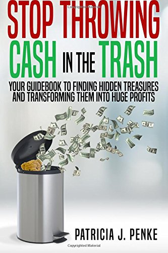 9780692515013: Stop Throwing Cash in the Trash: Your Guidebook to Finding Hidden Treasures and Transforming Them into Huge Profits
