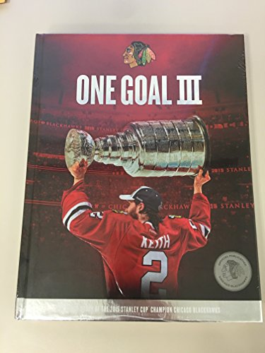 One Goal III : The Inside Story of the 2015 Stanley Cup Champion Chicago Blackhawks
