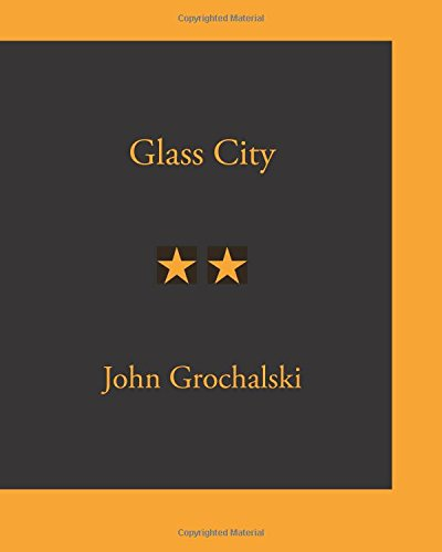 Glass City: John Grochalski