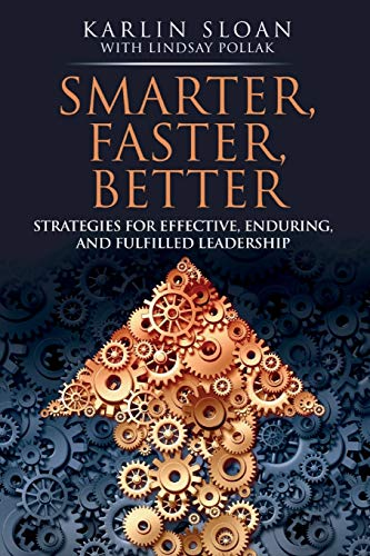 9780692516560: Smarter, Faster, Better: Strategies for Effective, Enduring, and Fulfilled Leadership