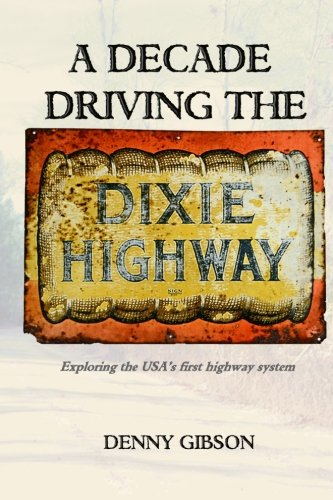 9780692516966: A Decade Driving the Dixie Highway: Exploring the USA's first highway system