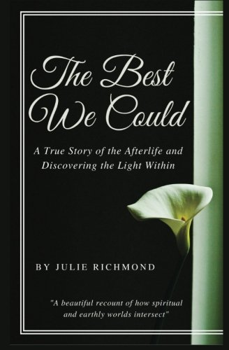9780692518649: The Best We Could: A True Story of the Afterlife and Discovering the Light Within