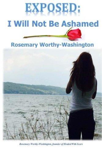 Exposed: I Will Not Be Ashamed: Rosemary Worthy-washington