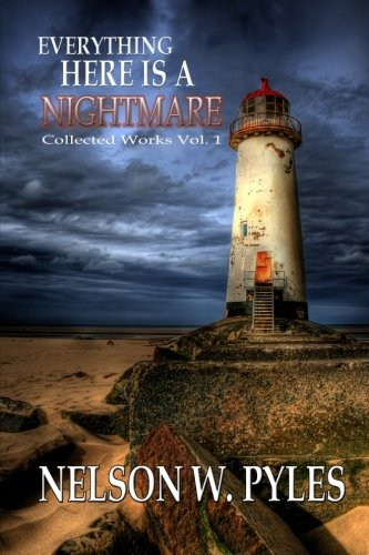 9780692519981: Everything Here Is A Nightmare: Collected Works Vol 1 (Volume 1)