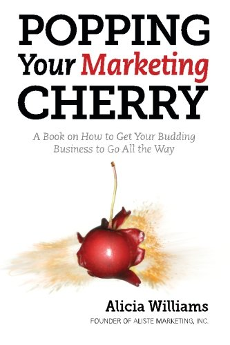 9780692520178: Popping Your Marketing Cherry: A Book on How to Get Your Budding Business to Go All the Way (In Five Easy Steps)
