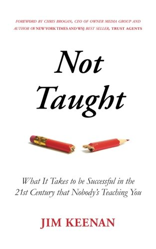 9780692520765: Not Taught: What It Takes to be Successful in the 21st Century that Nobody's Teaching You