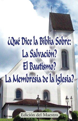 9780692520826: ¿Qué Dice la Biblia Sobre: La Salvación?, El Bautismo?, La Membresía de la Iglesia? (Edición del Maestro)