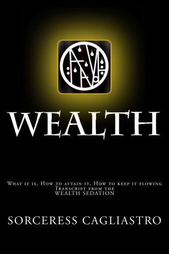 9780692521540: WEALTH - a Manual and Workbook: What it is, how to attain it, how to keep it flowing - Transcript from the WEALTH SEDATION