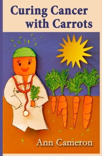 9780692521762: Curing Cancer with Carrots