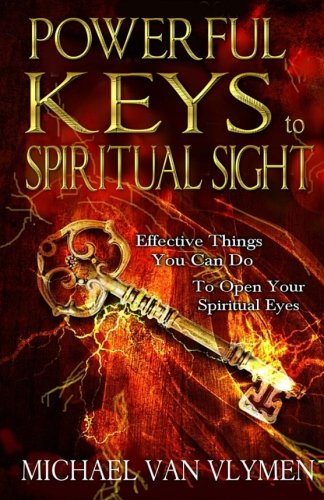 9780692521823: Powerful Keys to Spiritual Sight: Effective Things You Can Do To Open Your Spiritual Eyes