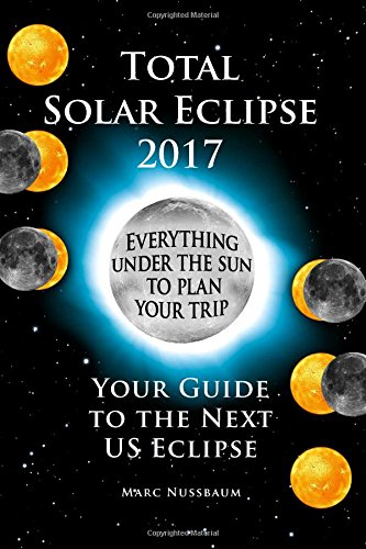 9780692523438: 2017 Total Solar Eclipse: Your Guide to the Next US Eclipse (FULL COLOR PRINT EDITION)