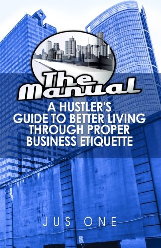 9780692524381: The Manual: A Hustler's Guide To Better Living Through Proper Business Etiquette