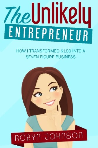 The Unlikely Entrepreneur: How I transformed $100 into a seven figure business