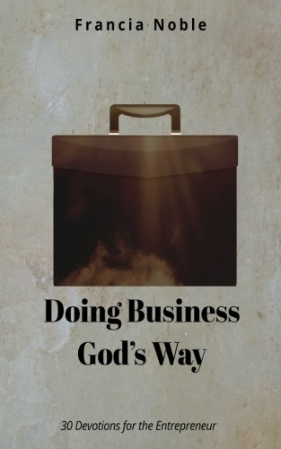 9780692524725: Doing Business God's Way: 30 Devotionals for the Entrepreneur