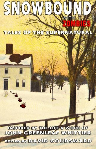 Snowbound with Zombies: Tales of the Supernatural: Whittier, John Greenleaf
