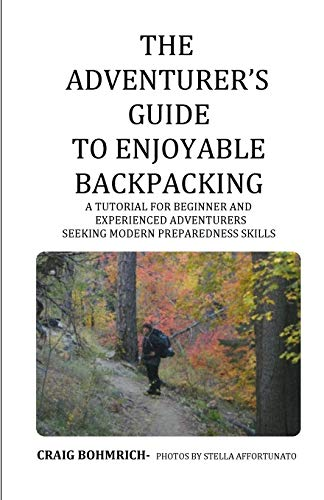 9780692526675: The Adventurer's Guide to Enjoyable Backpacking: A tutorial for beginner and experienced adventurers seeking modern preparedness skills
