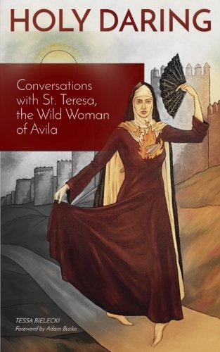 9780692527733: Holy Daring: Conversations with St. Teresa, the Wild Woman of Avila