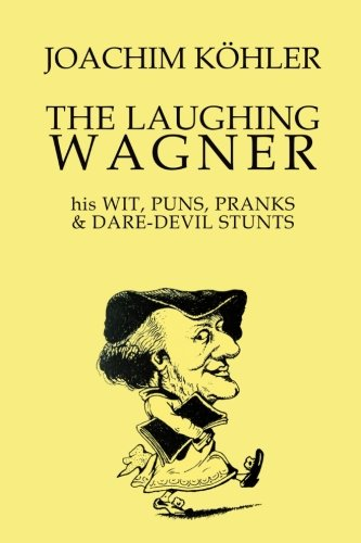 9780692528532: The Laughing Wagner: his Wit, Puns, Pranks & Dare-Devil Stunts