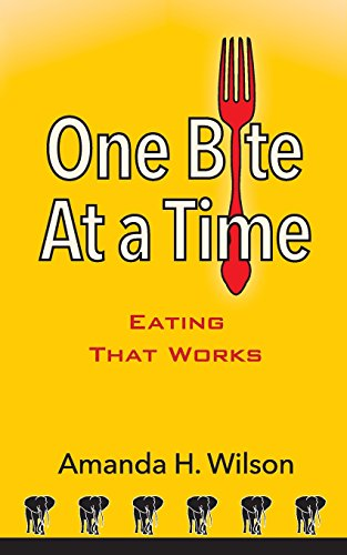9780692528693: One Bite at a Time: Eating That Works