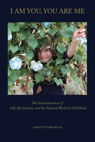 9780692529065: I Am You, You Are Me: The Interrelatedness of Self, Spirituality and the Natural World in Childhood (Emergence Series)