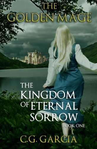 The Kingdom of Eternal Sorrow (The Golden Mage) (Volume 1): C.G. Garcia