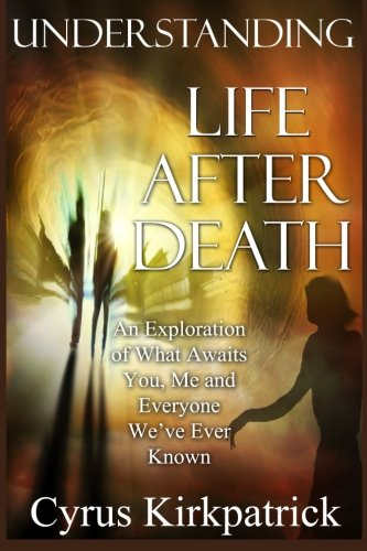 9780692529171: Understanding Life After Death: An Exploration of What Awaits You, Me and Everyone We've Ever Known: Volume 1 (Afterlife Topics Books)