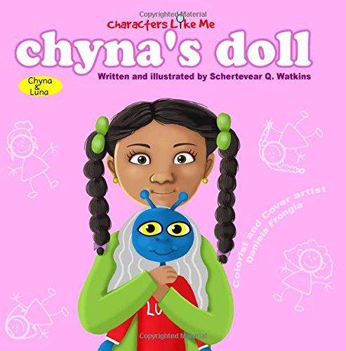 9780692529812: Characters Like Me- Chyna's Doll: Chyna And Luna (Characters Like Me: Chyna and Luna) (Volume 1)