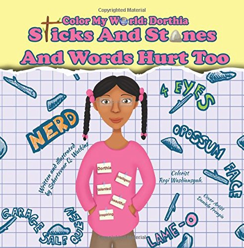 9780692529935: Color My World: Dorthia -Sticks And Stones And Words Hurt Too (Volume 1)