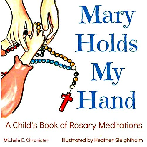 9780692530399: Mary Holds My Hand: A Child's Book of Rosary Meditations