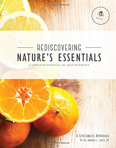 9780692532232: Rediscovering Nature's Essentials - A Simplified Essential Oil Desk Reference - Great for Young Living Essential Oil products created by Gary Young